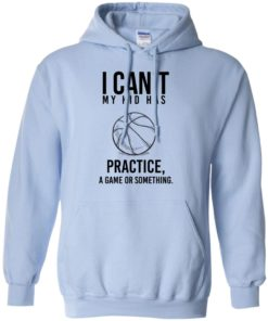 image 91 247x296px I Can't My Kid Has Practice A Game Or Something T Shirts