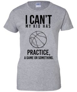 image 92 247x296px I Can't My Kid Has Practice A Game Or Something T Shirts