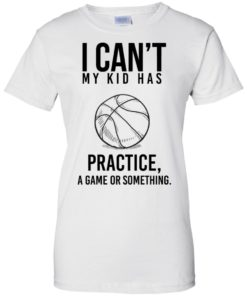 image 93 247x296px I Can't My Kid Has Practice A Game Or Something T Shirts