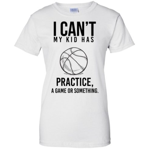 image 93 490x490px I Can't My Kid Has Practice A Game Or Something T Shirts