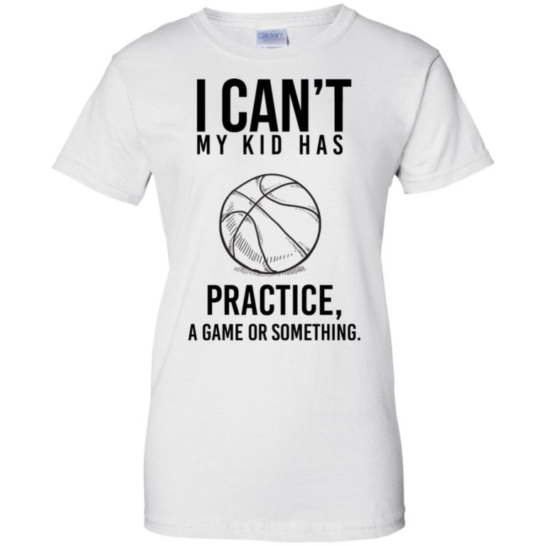 image 93 768x768px I Can't My Kid Has Practice A Game Or Something T Shirts