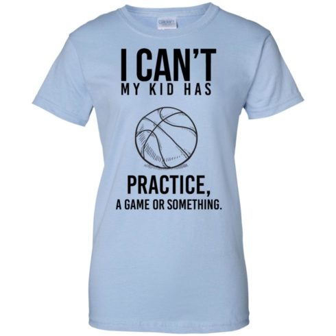 image 94 490x490px I Can't My Kid Has Practice A Game Or Something T Shirts