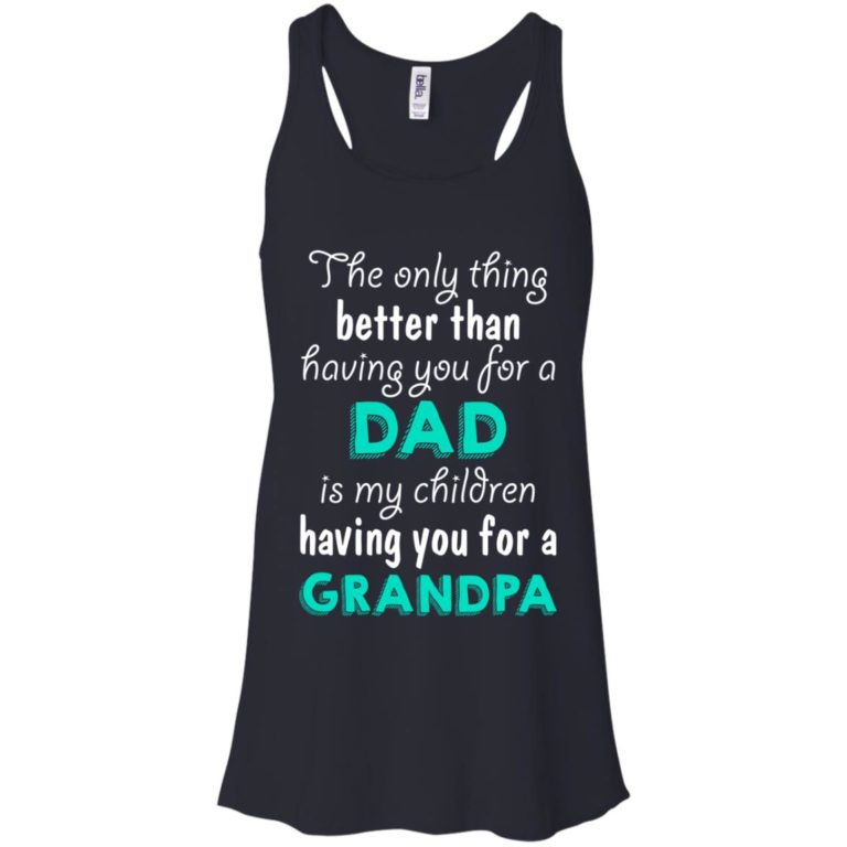 image 3 768x768px The Only Thing Better Than Having You For A Dad Is My Children Having You For A Grandpa T Shirts