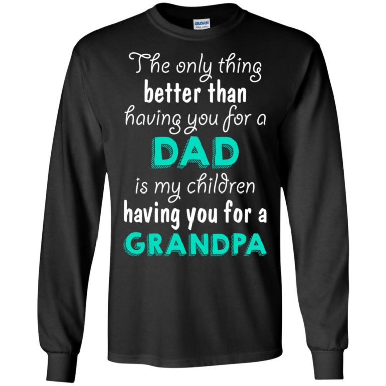 image 4 768x768px The Only Thing Better Than Having You For A Dad Is My Children Having You For A Grandpa T Shirts