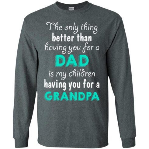image 5 490x490px The Only Thing Better Than Having You For A Dad Is My Children Having You For A Grandpa T Shirts