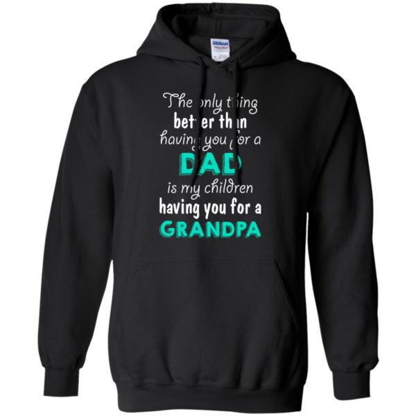 image 6 600x600px The Only Thing Better Than Having You For A Dad Is My Children Having You For A Grandpa T Shirts