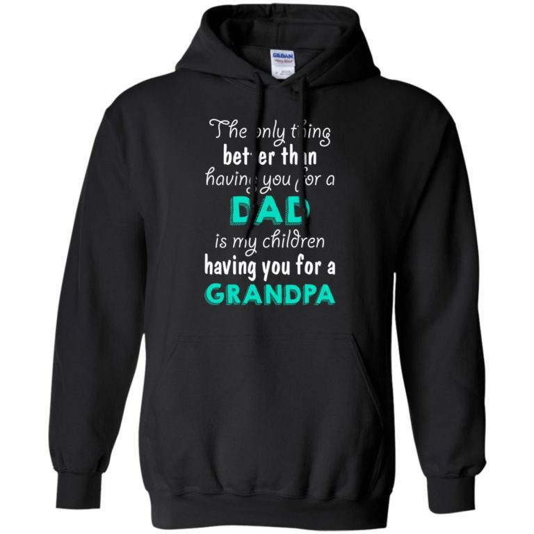 image 6 768x768px The Only Thing Better Than Having You For A Dad Is My Children Having You For A Grandpa T Shirts