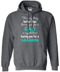 image 7 247x296px The Only Thing Better Than Having You For A Dad Is My Children Having You For A Grandpa T Shirts