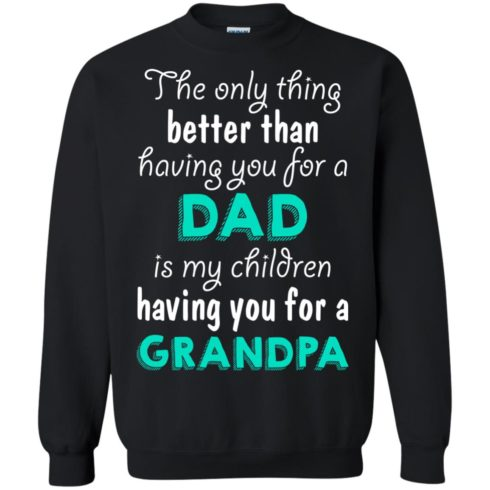 image 8 490x490px The Only Thing Better Than Having You For A Dad Is My Children Having You For A Grandpa T Shirts