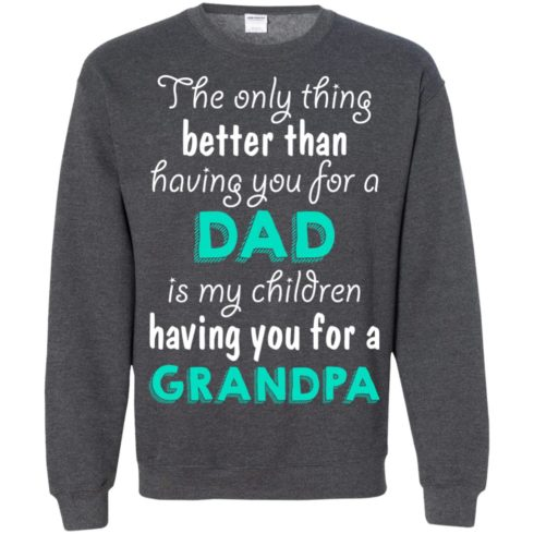image 9 490x490px The Only Thing Better Than Having You For A Dad Is My Children Having You For A Grandpa T Shirts