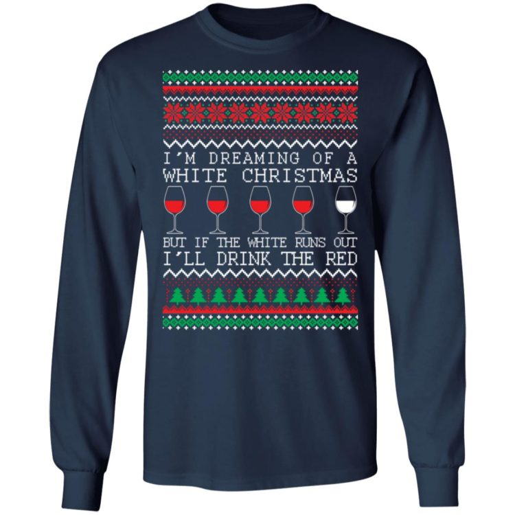 redirect 1323 750x750px I'm Dreaming Of A White Christmas But If The White Runs Out I'll Drink The Red Christmas Shirt
