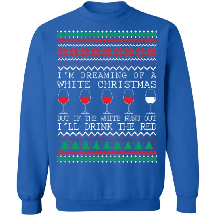 redirect 1328 750x750px I'm Dreaming Of A White Christmas But If The White Runs Out I'll Drink The Red Christmas Shirt