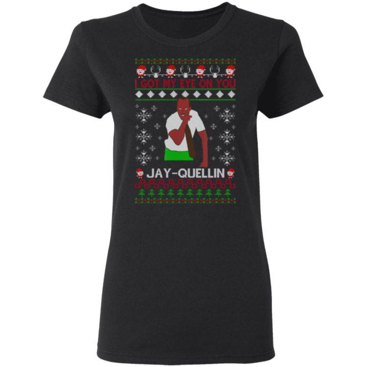 redirect 1450 1 750x750px I Got My Eye On You Jay Quellin Christmas Shirt