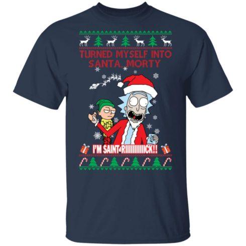 redirect 1499 490x490px I Turned Myself Into Santa Morty I'm Saint Riiiiick Christmas Shirt