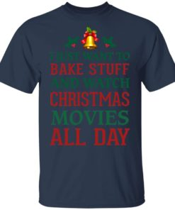 redirect 1539 247x296px I Just Want To Bake Stuff And Watch Christmas Movies All Day Shirt