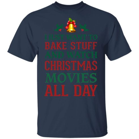 redirect 1539 490x490px I Just Want To Bake Stuff And Watch Christmas Movies All Day Shirt