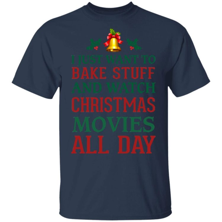 redirect 1539 750x750px I Just Want To Bake Stuff And Watch Christmas Movies All Day Shirt