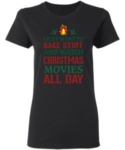 redirect 1540 247x296px I Just Want To Bake Stuff And Watch Christmas Movies All Day Shirt