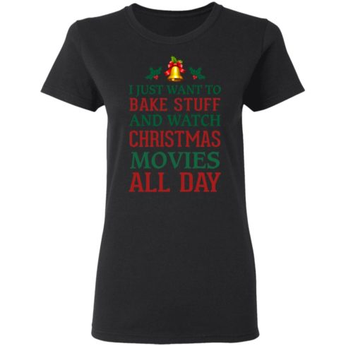 redirect 1540 490x490px I Just Want To Bake Stuff And Watch Christmas Movies All Day Shirt