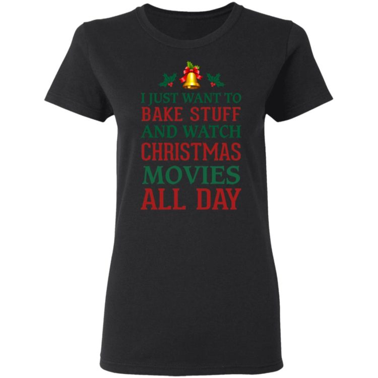 redirect 1540 750x750px I Just Want To Bake Stuff And Watch Christmas Movies All Day Shirt