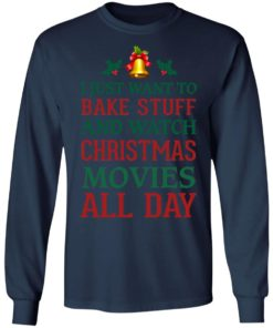 redirect 1542 247x296px I Just Want To Bake Stuff And Watch Christmas Movies All Day Shirt
