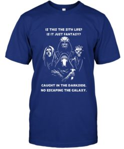 mockup 1 247x296px Is This The Sith Lift Is It Just Fantasy Caught In The Dark Side. No Escaping The Galaxy Star Wars Shirt