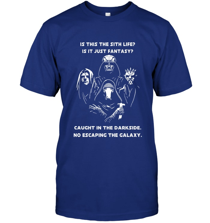 mockup 1px Is This The Sith Lift Is It Just Fantasy Caught In The Dark Side. No Escaping The Galaxy Star Wars Shirt