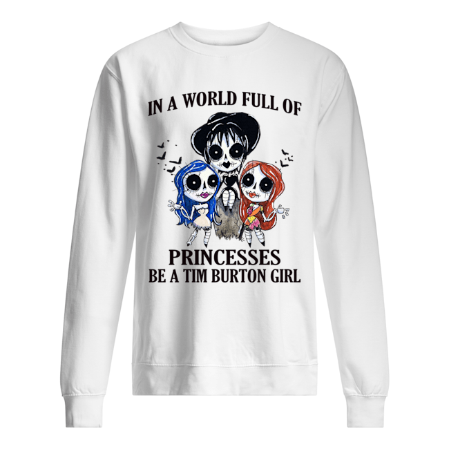 p7tqnpwrywqgkybclesw 13 2px In A World Full Of Princesses Be A Tim Burton Girl Shirt.