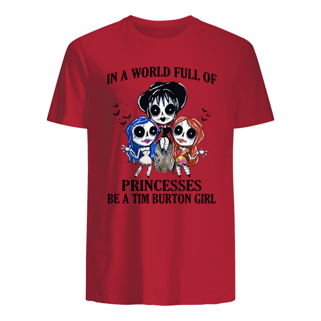 p7tqnpwrywqgkybclesw 6 1px In A World Full Of Princesses Be A Tim Burton Girl Shirt.