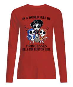 p7tqnpwrywqgkybclesw 9 1 247x296px In A World Full Of Princesses Be A Tim Burton Girl Shirt.