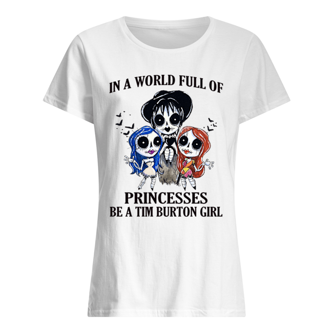 p7tqnpwrywqgkybclesw 9 1px In A World Full Of Princesses Be A Tim Burton Girl Shirt.