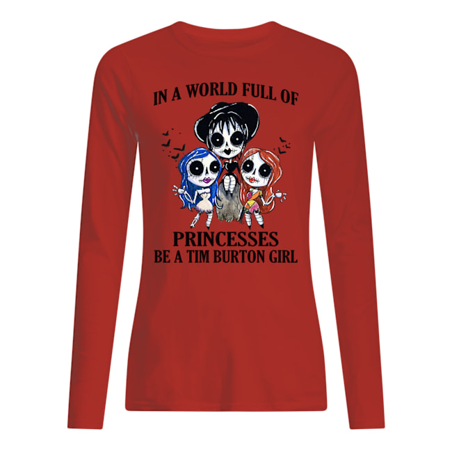 p7tqnpwrywqgkybclesw 9 2px In A World Full Of Princesses Be A Tim Burton Girl Shirt.