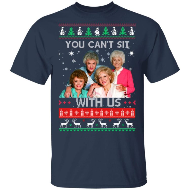 redirect 241 2 750x750px The Golden Girls You Can't Sit With Us Christmas Shirt