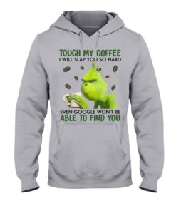 regular 352 247x296px Grinch | Touch My Coffee I Will Slap You So Hard Even Google Won't Be Able To Find You Shirt