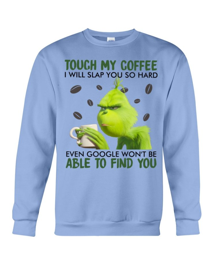 regular 356 750x938px Grinch | Touch My Coffee I Will Slap You So Hard Even Google Won't Be Able To Find You Shirt