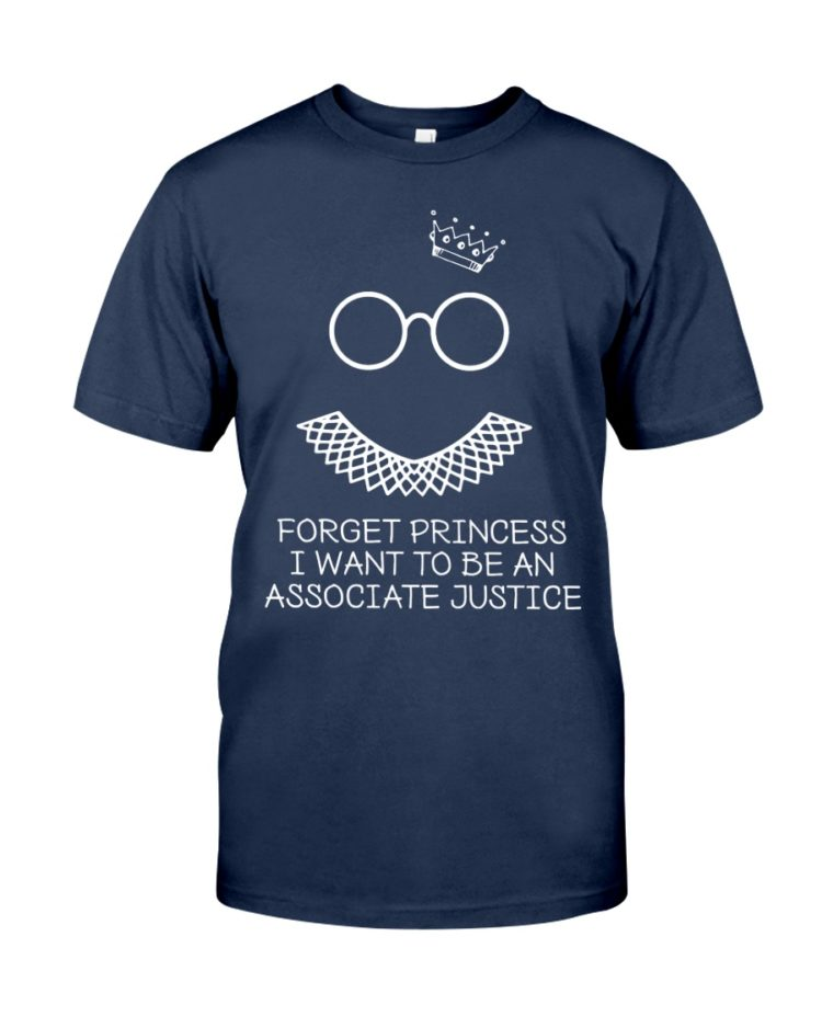 regular 370 750x938px Forget Princess I Want To Be An Associate Justice RBG Shirt