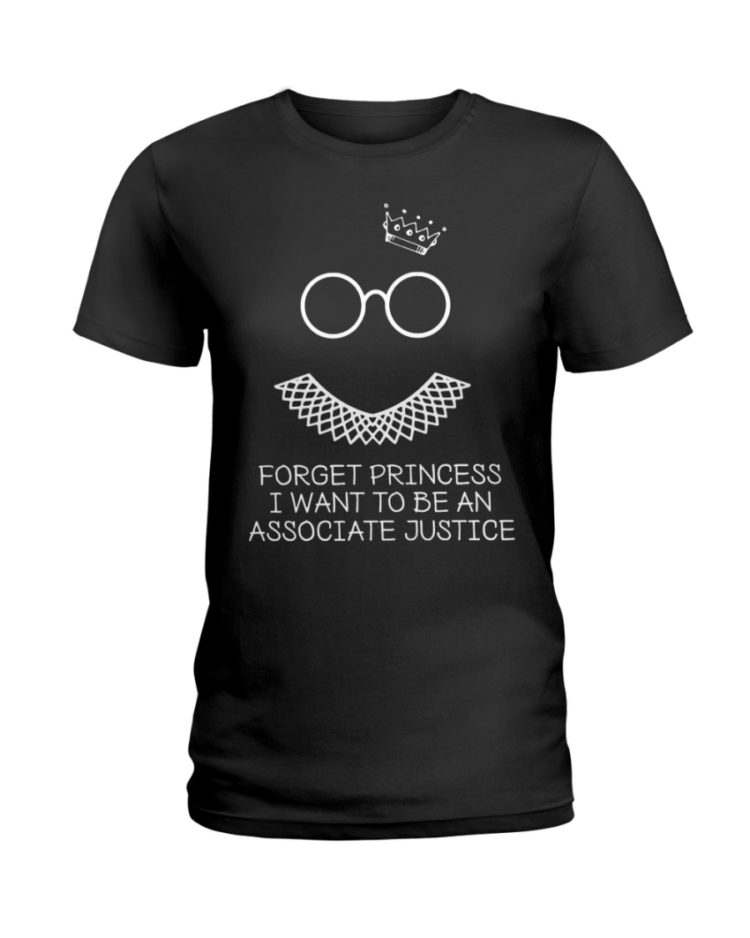 regular 372 750x938px Forget Princess I Want To Be An Associate Justice RBG Shirt