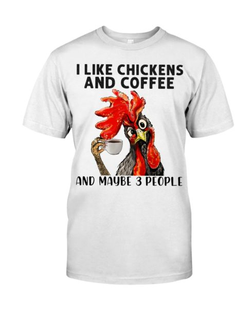 regular 455 1 490x613px I Like Chickens And Coffee And Maybe Three People Shirt