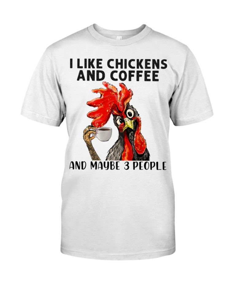 regular 455 750x938px I Like Chickens And Coffee And Maybe Three People Shirt
