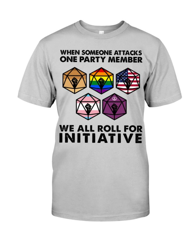 regular 487 1 750x938px When Someone Attacks One Party Member We All Roll For Initiative Shirt