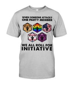 regular 487 247x296px When Someone Attacks One Party Member We All Roll For Initiative Shirt