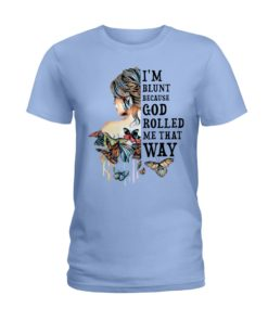regular 981 247x296px I'm Blunt Because God Rolled Me That Way Shirt