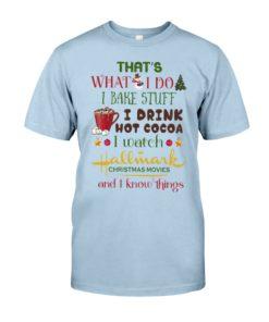 regular 989 247x296px That's What I Do I Bake Stuff I Drink Hot Cocoa I Watch Hallmark Christmas Movies Christmas Shirt