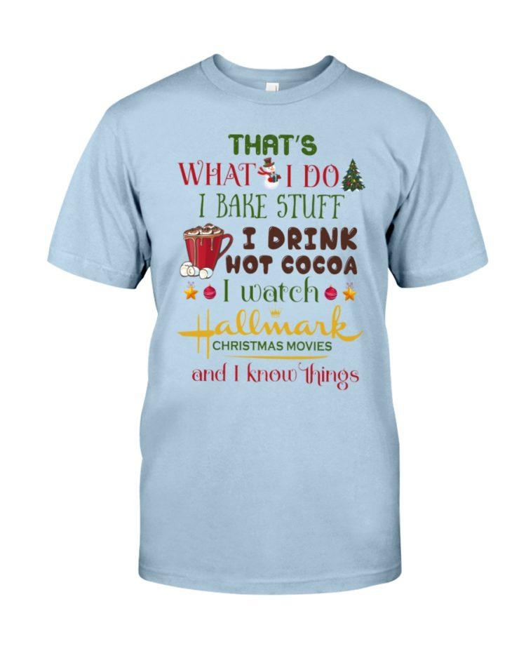 regular 989 750x938px That's What I Do I Bake Stuff I Drink Hot Cocoa I Watch Hallmark Christmas Movies Christmas Shirt