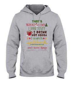 regular 991 247x296px That's What I Do I Bake Stuff I Drink Hot Cocoa I Watch Hallmark Christmas Movies Christmas Shirt