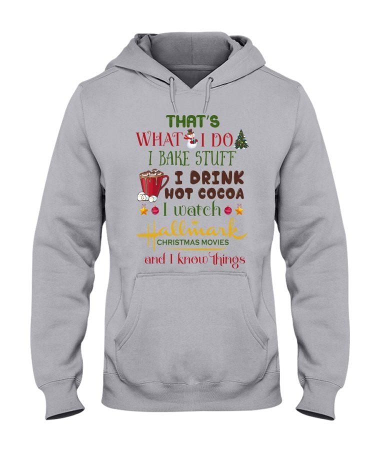 regular 991 750x938px That's What I Do I Bake Stuff I Drink Hot Cocoa I Watch Hallmark Christmas Movies Christmas Shirt