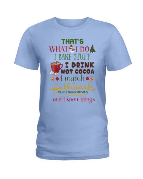 regular 993 490x613px That's What I Do I Bake Stuff I Drink Hot Cocoa I Watch Hallmark Christmas Movies Christmas Shirt