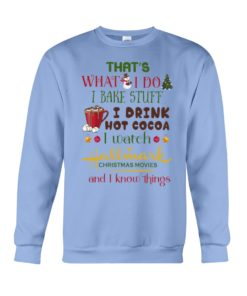 regular 995 247x296px That's What I Do I Bake Stuff I Drink Hot Cocoa I Watch Hallmark Christmas Movies Christmas Shirt