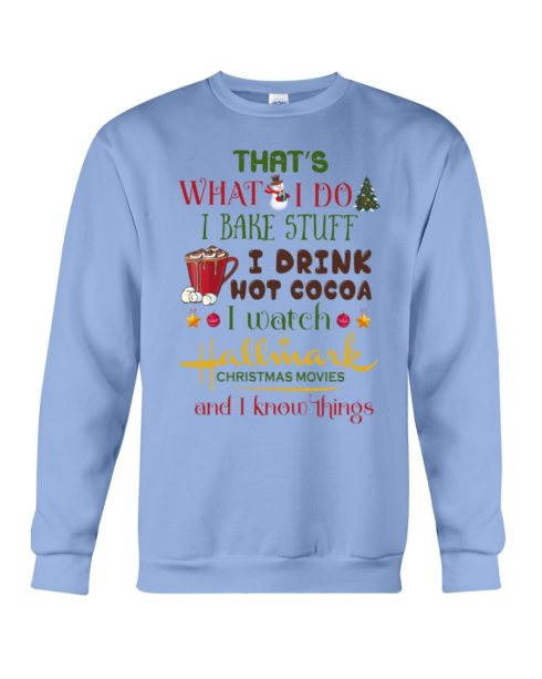 regular 995 490x613px That's What I Do I Bake Stuff I Drink Hot Cocoa I Watch Hallmark Christmas Movies Christmas Shirt