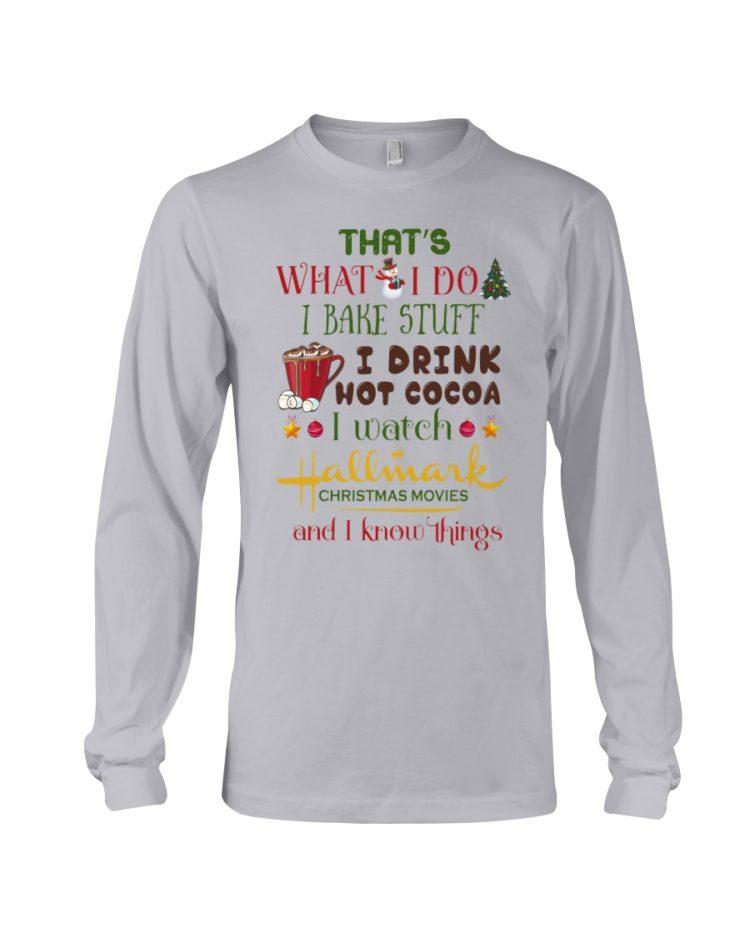 regular 998 750x938px That's What I Do I Bake Stuff I Drink Hot Cocoa I Watch Hallmark Christmas Movies Christmas Shirt